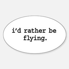 i'd rather be flying. Oval Decal