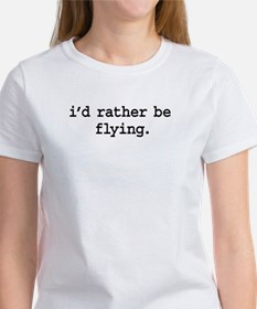 i'd rather be flying. Women's T-Shirt