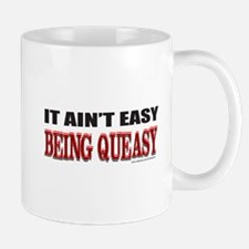 BEING QUEASY Mug