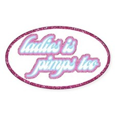 Ladies Is Pimps Too (glitter) Oval Stickers