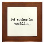 i'd rather be gambling. Framed Tile