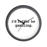 i'd rather be gambling. Wall Clock