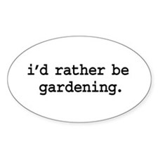 i'd rather be gardening. Oval Decal