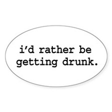 i'd rather be getting drunk. Oval Decal