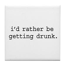 i'd rather be getting drunk. Tile Coaster