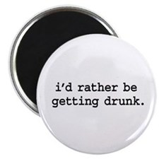 i'd rather be getting drunk. Magnet