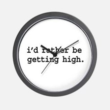 i'd rather be getting high. Wall Clock