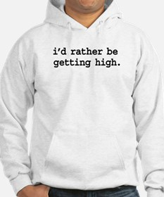 i'd rather be getting high. Hoodie