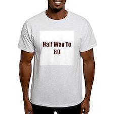 Half Way To 80 T-Shirt