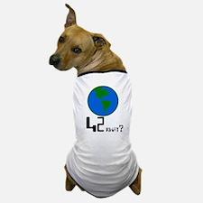 42 what? world - Dog T-Shirt