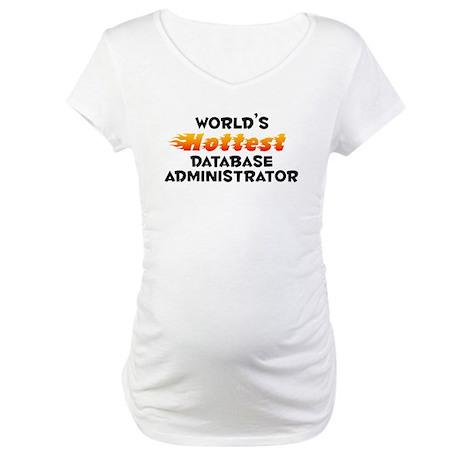 World's Hottest Datab.. (B) Maternity T-Shirt