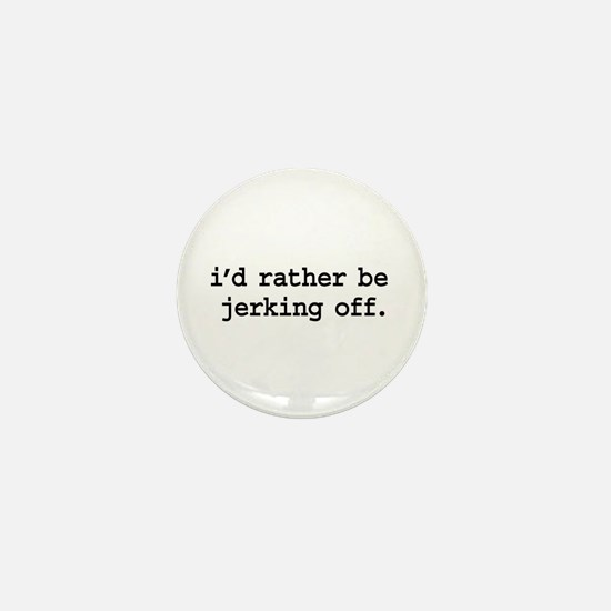 i'd rather be jerking off. Mini Button