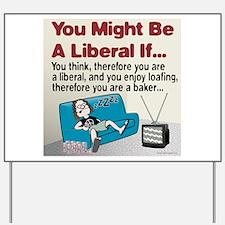Liberals enjoy loafing Yard Sign