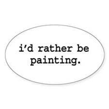 i'd rather be painting. Oval Sticker