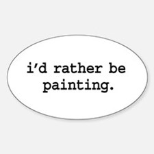 i'd rather be painting. Oval Decal