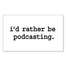 i'd rather be podcasting. Rectangle Decal