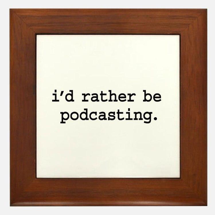 i'd rather be podcasting. Framed Tile