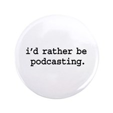 "i'd rather be podcasting. 3.5"" Button (100 pack)"
