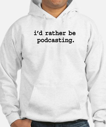i'd rather be podcasting. Hoodie