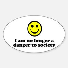 I Am No Longer A Danger To Society Oval Decal