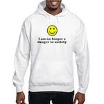 I Am No Longer A Danger To Society Hooded Sweatshi