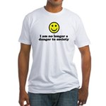 I Am No Longer A Danger To Society Fitted T-Shirt