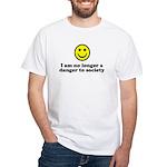 I'm No Longer a Danger to Society White T-Shirt