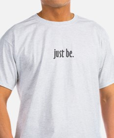 """""""Just Be"""" T-Shirt"""
