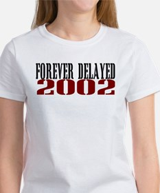FOREVER DELAYED 2002 Women's T-Shirt