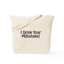 I Drink Your Milkshake! Tote Bag