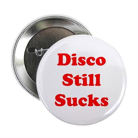 "Disco Still Sucks 2.25"" Button"