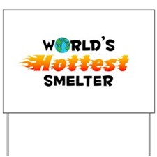 World's Hottest Smelter (C) Yard Sign