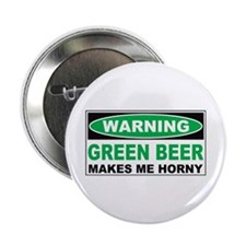 "Warning Green Beer Makes Me Horny 2.25"" Button"