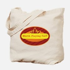 Worth Playing For? Tote Bag