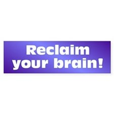 RECLAIM BRAIN Bumper Bumper Sticker