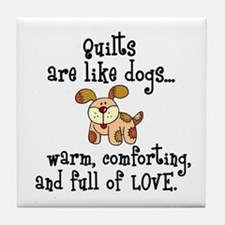 Dogs Are Like Quilts Tile Coaster