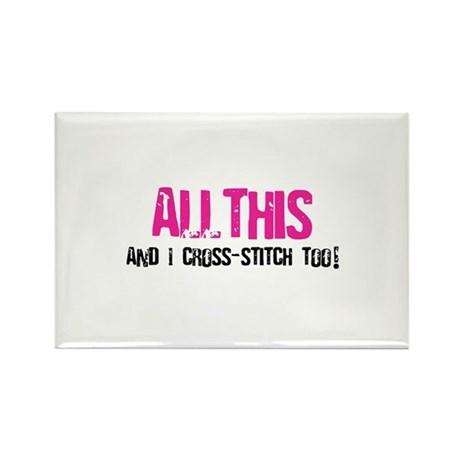 All This And I Cross-Stitch Rectangle Magnet (100