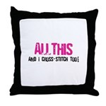 All This And I Cross-Stitch Throw Pillow
