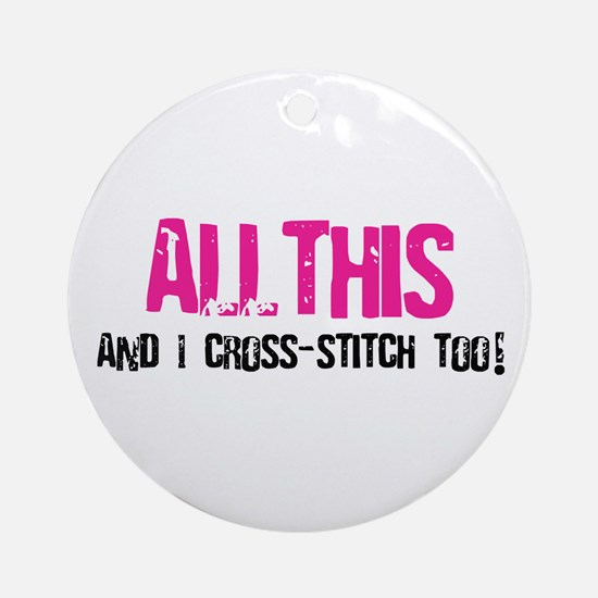 All This And I Cross-Stitch Ornament (Round)