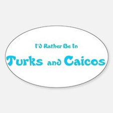 I'd Rather Be...Turks and Caicos Oval Decal