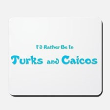 I'd Rather Be...Turks and Caicos Mousepad
