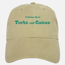 I'd Rather Be...Turks and Caicos Baseball Baseball Cap