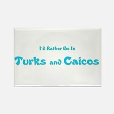 I'd Rather Be...Turks and Caicos Rectangle Magnet