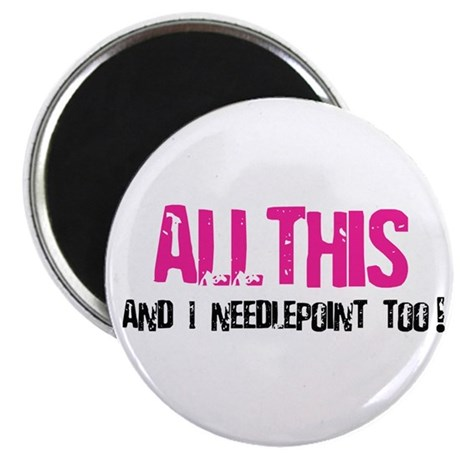 """All This and I Needlepoint 2.25"""" Magnet (10 pack)"""