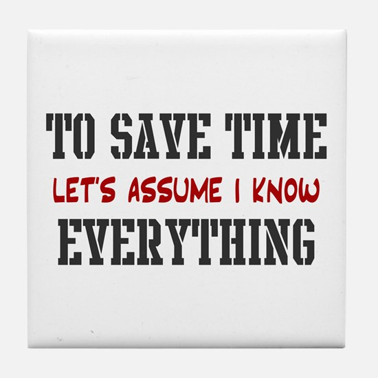 Just Assume I Know Everything Tile Coaster