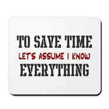 Just Assume I Know Everything Mousepad