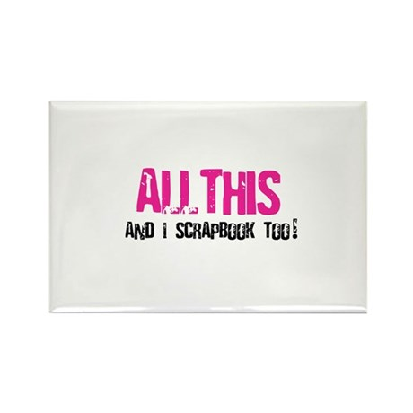 All This and I Scrapbook Rectangle Magnet