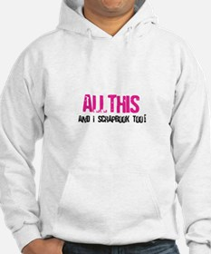 All This and I Scrapbook Hoodie