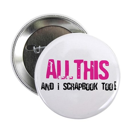 "All This and I Scrapbook 2.25"" Button (10 pack)"