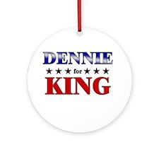 DENNIE for king Ornament (Round)